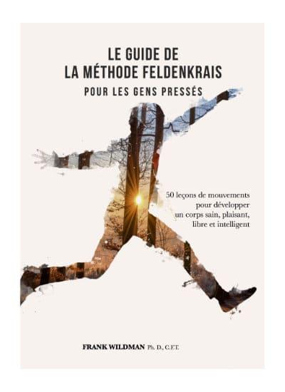 Le guide de la méthode Feldenkrais pour les gens pressés